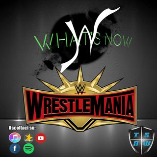 WHAT'S NOW: WrestleMania 35 Edition