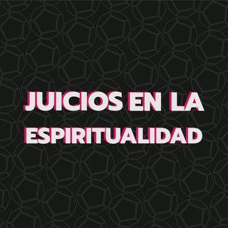 Episodio 5: Juicios en la Espiritualidad