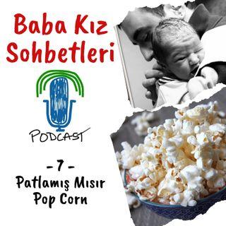 7 - Patlamış Mısır / Pop Corn