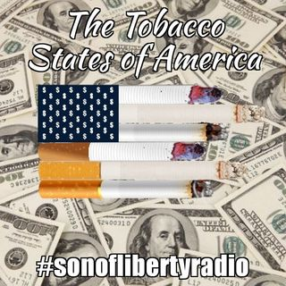 #sonoflibertyradio - The Tobacco States of America