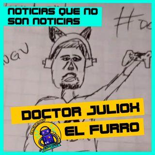 Noticias Geek: Doctor Juliox el furro | 7 de marzo