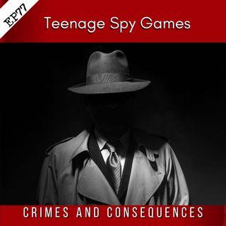 EP77: Teenage Spy Games