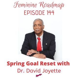 FR Ep #144 Spring Goal Reset with Dr David Joyette