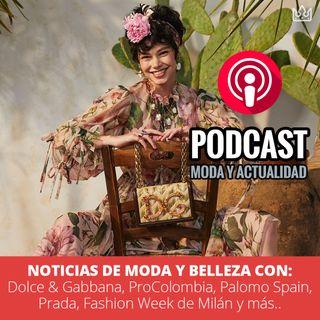 Noticias de Moda y Belleza con Dolce & Gabbana, ProColombia, Palomo Spain, Praday más...