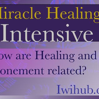 How are healing and atonement related? Miracle Healing Intensive 5 with Wim