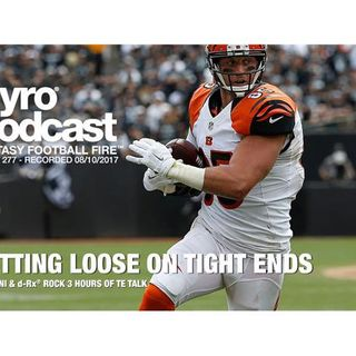 Fantasy Football Fire - Pyro Podcast Show 277 - Letting Loose on Tight Ends