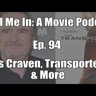 Ep. 94: Wes Craven, The Transporter 4, & More