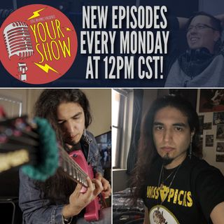 Your Show Episode 25 - Shred Guitar Rob Makes His Way to Berklee