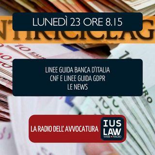 ANTIRICICLAGGIO - LINEE GUIDA BANCA ITALIA|  IL CNF E LE LINEE GUIDA AL GDPR. - Lunedì 23 Aprile 2018 #Svegliatiavvocatura