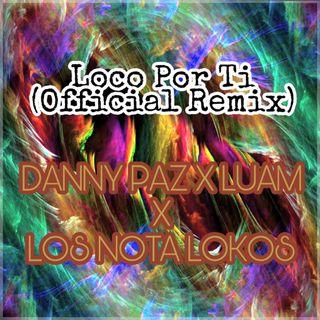 Loco Por Ti (Official Remix) - Danny Paz Ft. Los Nota Lokos Y Luam (Edit By DJ Basico Impromix)