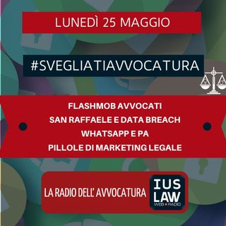 FLASHMOB AVVOCATI – SAN RAFFAELE E DATA BREACH – WHATSAPP E PA – PILLOLE DI MARKETING LEGALE – #SVEGLIATIAVVOCATURA