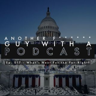 Ep. 017 - What's Next for the Far-Right?