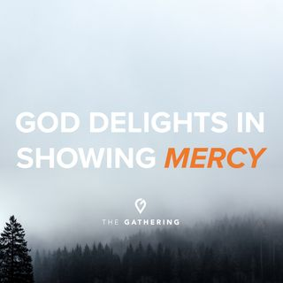 God Delights in Showing Mercy