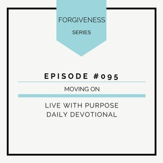 #095 Forgiveness: Moving On