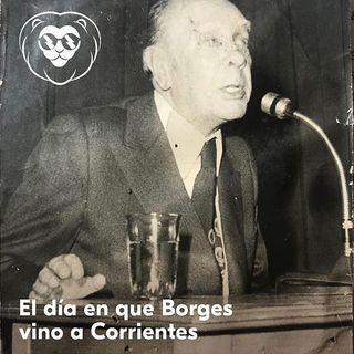El día en que Borges vino a Corrientes