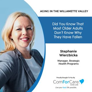 8/14/21: Stephanie Wierzbicka from ComForCare Home Care | WHY DID I FALL? | Aging in the Willamette Valley with John Hughes