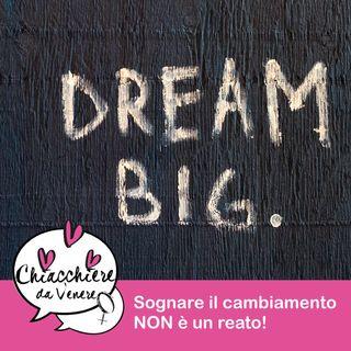 Sognare il cambiamento NON è un reato!