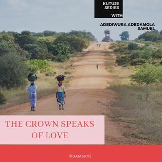 The Crown Speaks Of Love - Adediwura Adedamola Samuel's podcast