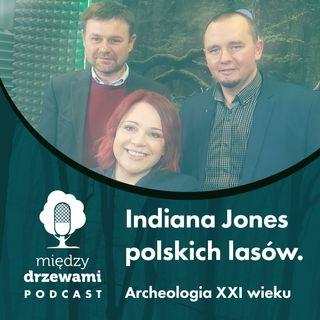 #60 Indiana Jones polskich lasów. Archeologia XXI wieku [dr K. Stereńczak, dr R. Zapłata]