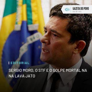 Editorial: Sergio Moro, o STF e o golpe mortal na Lava Jato