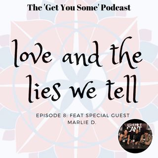 Get You Some Podcast - EP8 Love and the Lies we Tell feat Marlie D