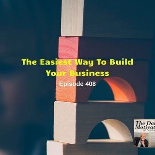 The Easiest Way To Build Your Business - Episode #408