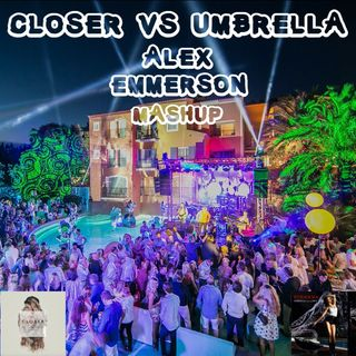 Closer vs Umbrella (Alex Emmerson Mashup)