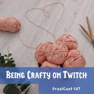 FC 147: Being Crafty on Twitch