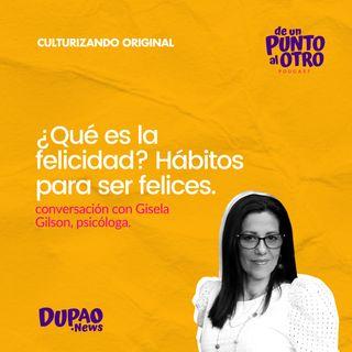 E43 • ¿Qué es la felicidad? Hábitos para ser felices, con Gisela Gilson • DUPAO.news