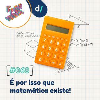 É Por Isso! #68 - É por isso que matemática existe! ➕➖➗