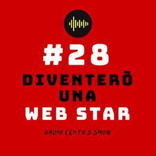 #28 - Diventerò una Web Star