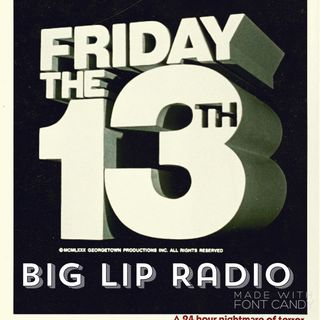 Big Lip Radio Presents: No Girls Allowed 41: Friday The 13th