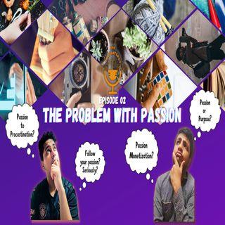 Problem with Passion || কেন চোখ বুজে প্যাশনের পেছনে ছোটা উচিত না