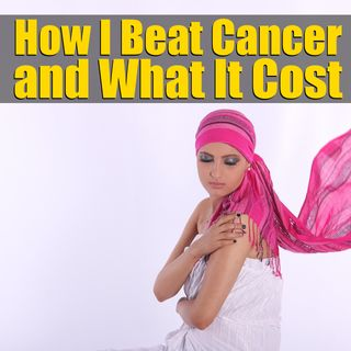 How I Beat Cancer and What It Cost Me – Mindset Lessons