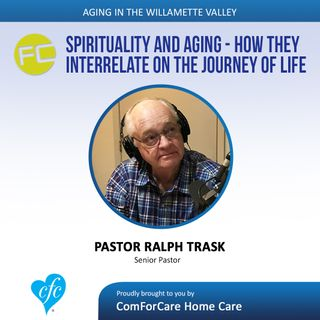 9/19/17: Pastor Ralph Trask with Fellowship Church | Spirituality and Aging - How They Interrelate on the Journey of Life