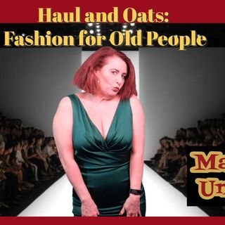 Haul and Oats: Fashion for Old People