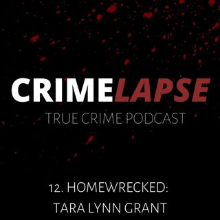 Episode 12: Homewrecked: Tara Lynn Grant