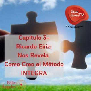 Capitulo 3-Ricardo Eiriz: Método Integra Sirve para Resolver Todo Tipo de Problemas Emocionales