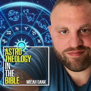 Micah Dank | Astrotheology In The Bible