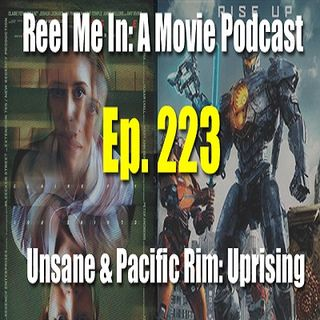 Ep. 223: Unsane & Pacific Rim: Uprising