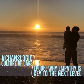 Why Empathy is the Key to the Next Level   #ChansLogic Culture of Care 006