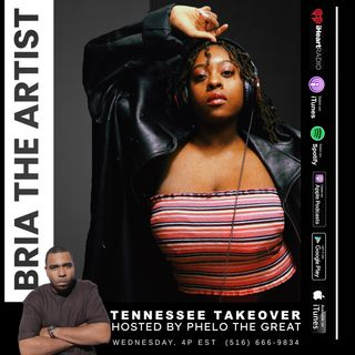 TENNESSEE TAKEOVER, HOSTED BY PHELO THE GREAT : sG: BRIA THE ARTIST
