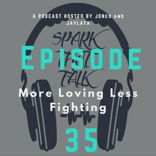 Episode 35: More Loving Less Fighting