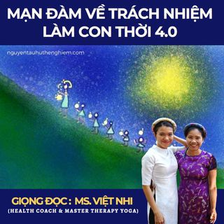 [TÀU HỦ LUẬN - MẠN ĐÀM VỀ TRÁCH NHIỆM LÀM CON THỜI 4.0]