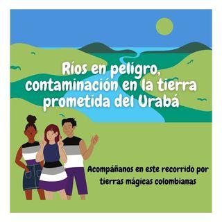 Ríos en peligro, contaminación en la tierra prometida del Urabá