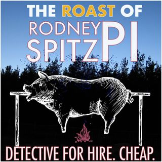The Roast of Rodney Spitz, PI