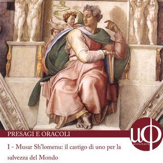 Presagi e oracoli - Musar Sh'lomenu: il castigo di uno per la salvezza del Mondo - prima puntata