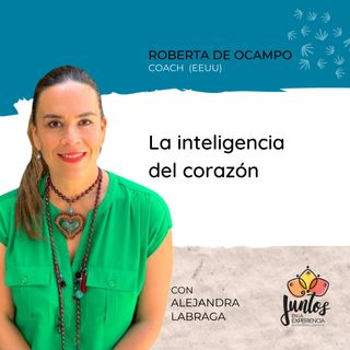 Ep. 050 - La inteligencia del corazón con Roberta De Ocampo
