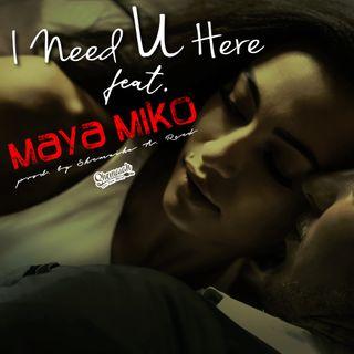 I Need U Here (feat. Maya Miko) prod. by Shemaiah on the Beat