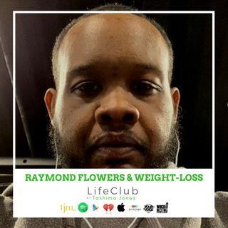 LifeClub w/ Tashima Jones - Raymond Flowers about losing 292 pounds